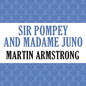 Sir Pompey and Madame Juno | [Martin Armstrong]