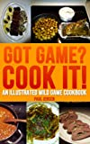 img - for Got Game? Cook It! An Illustrated Wild Game Cookbook book / textbook / text book