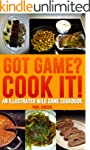 Got Game? Cook It! An Illustrated Wil...