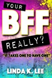 img - for Your BFF Really???: It Takes One To Have One book / textbook / text book