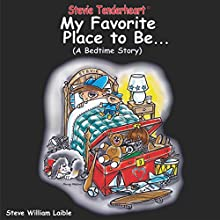 Stevie Tenderheart: My Favorite Place to Be: A Bedtime Story (       UNABRIDGED) by Steve William Laible Narrated by Jessica Gaylor