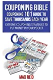 img - for Couponing Bible: Couponing 101 Guide to Save Thousands Each Year: Extreme Couponing Strategies to Put Money in Your Pocket book / textbook / text book