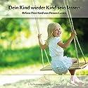 Dein Kind wieder Kind sein lassen: Befreie Dein Kind von Deinen Lasten Hörbuch von Georg Huber Gesprochen von: Georg Huber