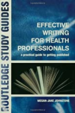Effective Writing for Health Professionals: A Practial Guide to Getting Published (Routledge Study Guides)