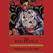 The Red Prince: The Secret Lives of a Habsburg Archduke Audiobook by Timothy Snyder Narrated by Michael Damon