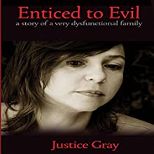 Enticed to Evil: A Story of a Very Dysfunctional Family (The Garbage Collector Series) (       UNABRIDGED) by Justice Gray Narrated by Elan O'Connor
