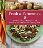 Julie O'Brien Fresh & Fermented: 85 Delicious Ways to Make Fermented Carrots, Kraut, and Kimchi Part of Every Meal