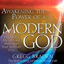 Awakening the Power of a Modern God: Unlock the Mystery and Healing of Your Spiritual DNA Audiobook by Gregg Braden Narrated by Gregg Braden
