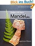 Heilen mit dem Mandelpilz: Agaricus b...