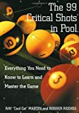 img - for by Ray Martin,by Inc. IMGS,by Estate of Rosser Reeves The 99 Critical Shots in Pool: Everything You Need to Know to Learn and Master the Game (Other)(text only) [Paperback]1993 book / textbook / text book