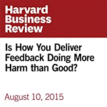 Is How You Deliver Feedback Doing More Harm than Good? Other by Tomas Chamorro-Premuzic Narrated by Fleet Cooper
