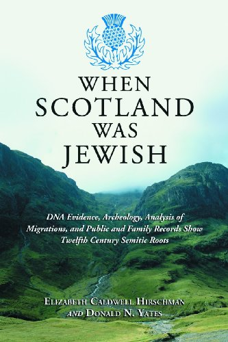 Amazon.com: When Scotland Was Jewish: DNA Evidence, Archeology, Analysis of Migrations, and Public and Family Records Show Twelfth Century Semitic Roots (9780786428007): Elizabeth Caldwell Hirschman, Donald N. Yates: Books