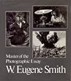W Eugene Smith Master of the Photographic Essay (0893810703) by W. Eugene Smith