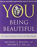 You: Being Beautiful. Michael F. Roizen and Mehmet C. Oz
