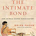 The Intimate Bond: How Animals Shaped Human History Audiobook by Brian Fagan Narrated by Jonathan Davis
