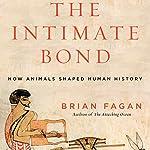 The Intimate Bond: How Animals Shaped Human History | Brian Fagan