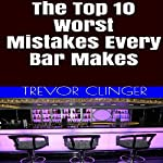The Top 10 Worst Mistakes Every Bar Makes   Trevor Clinger