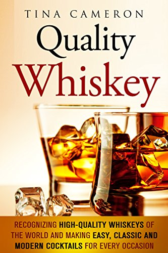 Quality Whiskey: Recognizing High-Quality Whiskeys of the World and Making Easy, Classic and Modern Cocktails for Every Occasion (Winter Cocktails & Whiskey) by Tina Cameron
