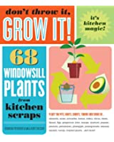 Don't Throw It, Grow It!: 68 windowsill plants from kitchen scraps (English Edition)