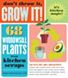 Don't Throw It, Grow It!: 68 windowsill plants from kitchen scraps (English Edition)