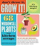 Dont Throw It, Grow It!: 68 windowsill plants from kitchen scraps
