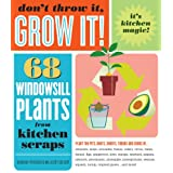Don't Throw It, Grow It!: 68 windowsill plants from kitchen scraps ~ Deborah Peterson
