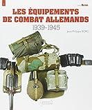 Les équipements de combat allemands 1939-1945