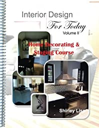 INTERIOR DESIGN FOR TODAY Volume ll: Home Decorating & Staging Course (Volume 2)