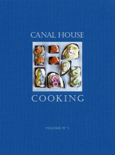 Canal House Cooking Volume No. 5: The Good Life
