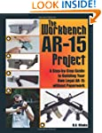 The Workbench AR-15 Project: A Step-B...