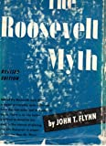 Roosevelt Myth:  A Critical Account of the New deal and Its Creator