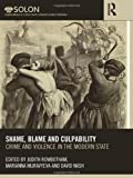 Shame, Blame, and Culpability: Crime and violence in the modern state (Routledge SOLON Explorations in Crime and Criminal Justice Histories)