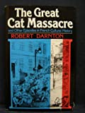 The Great Cat Massacre and Other Episodes in French Cultural History (0465027008) by Robert Darnton