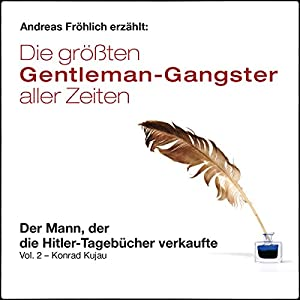 Der Mann, der die Hitler-Tagebücher verkaufte - Konrad Kujau (Die größten Gentleman-Gangster aller Zeiten 2) Hörbuch