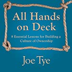 All Hands on Deck: 8 Essential Lessons for Building a Culture of Ownership | Joe Tye