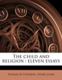 img - for The child and religion: eleven essays book / textbook / text book