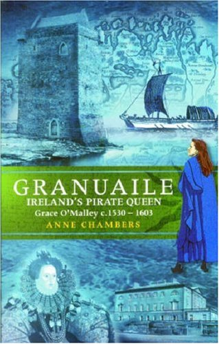 Granuaile: Ireland's Pirate Queen C. 1530-1603, Anne Chambers