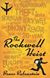 The Rockwell Heist: The extraordinary theft of seven Norman Rockwell paintings and a phony Renoir-and the 20-year chase for their recovery from the Midwest through Europe and South America