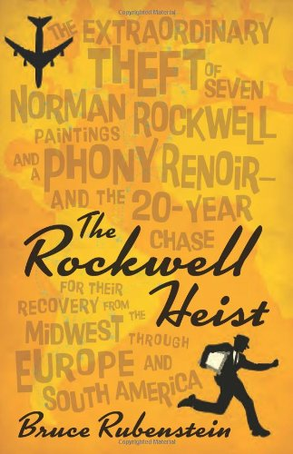 The Rockwell Heist The extraordinary theft of seven Norman Rockwell paintings and a phony Renoir-and the 20-year087352568X