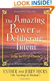 The Amazing Power of Deliberate Intent: Living the Art of Allowing