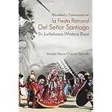 Ritualidad y Cosmovisión en la Fiesta Patronal Del Señor Santiago En Juxtlahuaca (Mixteca Baja)