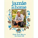 Jamie at Home - Cook Your Way to the Good Life Jamie Oliver