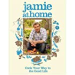 Jamie at Home : Cook Your Way to the...