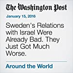 Sweden's Relations with Israel Were Already Bad. They Just Got Much Worse. | Adam Taylor