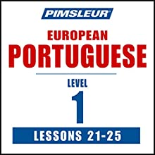 Pimsleur Portuguese (European) Level 1, Lessons 21-25: Learn to Speak and Understand European Portuguese with Pimsleur Language Programs  by  Pimsleur Narrated by  Pimsleur