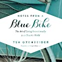 Notes from a Blue Bike: The Art of Living Intentionally in a Chaotic World (       UNABRIDGED) by Tsh Oxenreider Narrated by Tsh Oxenreider