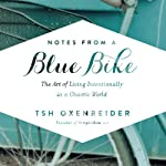 Notes from a Blue Bike: The Art of Living Intentionally in a Chaotic World | Tsh Oxenreider