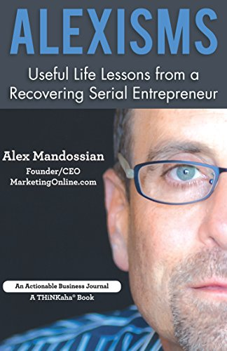 Alexisms: Useful Life Lessons from a Recovering Serial Entrepreneur PDF
