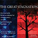 The Great Stagnation: How America Ate All the Low-Hanging Fruit of Modern History, Got Sick, and Will (Eventually) Feel Better (       UNABRIDGED) by Tyler Cowen Narrated by Paul Boehmer