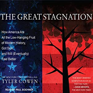 The Great Stagnation: How America Ate All the Low-Hanging Fruit of Modern History, Got Sick, and Will (Eventually) Feel Better | [Tyler Cowen]